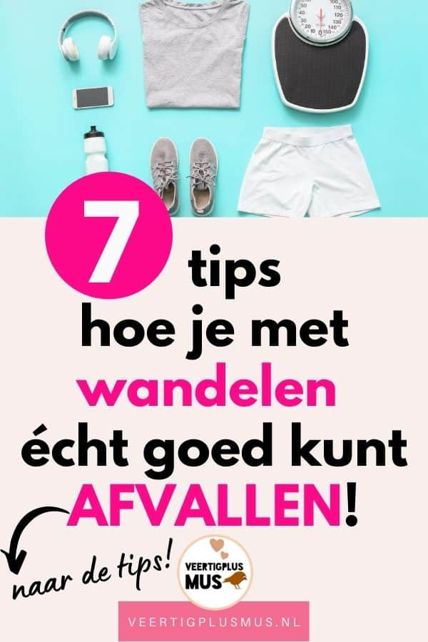 7 tips hoe je met wandelen goed kunt afvallen